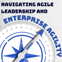 Workshop: NAVIGATING AGILE LEADERSHIP AND ENTERPRISE AGILITY TO BUILD AN OUTSTANDING ORGANIZATION